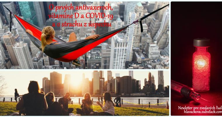 O prvých antivaxeroch, vitamíne D a COVID-19 a o strachu z úspechu